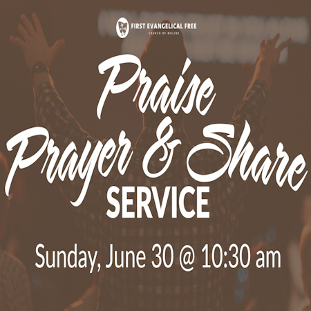 Prayer, Praise and Share Service – First Evangelical Free Church of